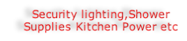Security lighting,Shower  Supplies Kitchen Power etc